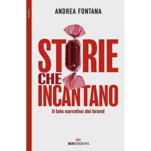 Libri storytelling: STORIE CHE INCANTANO Il lato narrativo dei brand Andrea Fontana