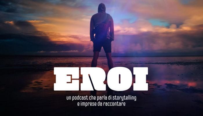 Podcast di storytelling e imprese da raccontare: Eroi